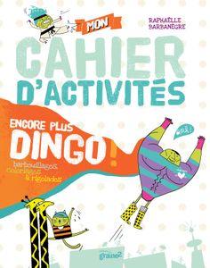 « Mon cahier d'activités encore plus dingo »  livre jeux  Editions Graine 2  janvier 2014